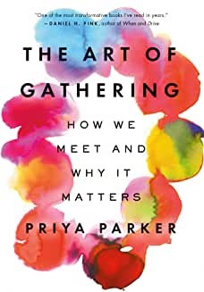 The art of gathering : how we meet and why it matters / Priya Parker