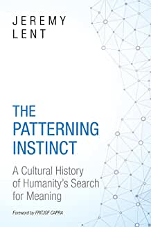 The patterning instinct : a cultural history of humanity's search for meaning / Jeremy Lent